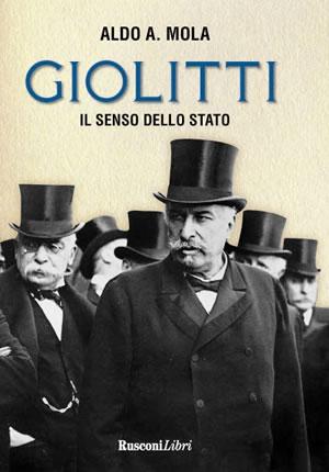 """""""Giolitti  - Il senso dello Stato"""", biografia scritta da Aldo Mola"""